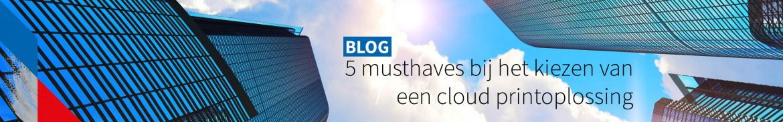 blog-5-musthaves-bij-het-kiezen-van-een-cloud-printoplossing.jpg